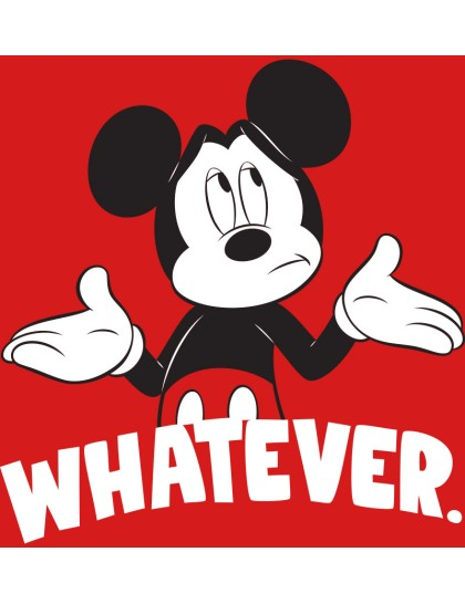 Mickey: Whatever