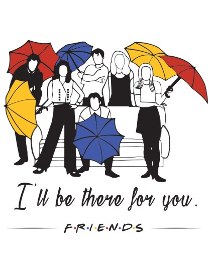 Friends: Ill be there for you